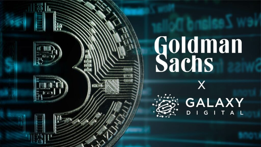 Goldman Sachs joins hands with Galaxy Digital to trade Bitcoin Futures